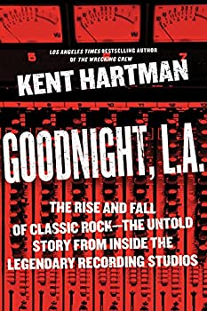 Goodnight L.A  The Rise and Fall of Classic Rock -- The Untold Story from inside the Legendary Recording Studios