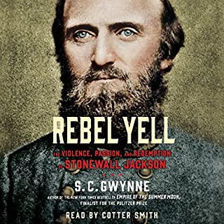 Rebel Yell     The Violence, Passion, and Redemption of Stonewall Jackson              By:                                                                                                                                 S. C. Gwynne                               Narrated by:                                                                                                                                 Cotter Smith                      Length: 24 hrs and 58 mins     1,821 ratings     Overall 4.8