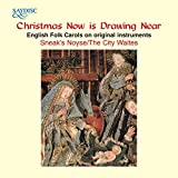 'Christmas Now Is Drawing Near' English Folk Carols on Original Instruments