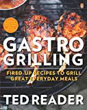 Gastro Grilling: Fired-up Recipes To Grill Great Everyday Meals