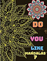 Do You Like Mandalas?: A Coloring Book with Beautiful Mandala Designs: Do You Like Mandalas?: A Coloring Book with Beautiful Mandala Designs