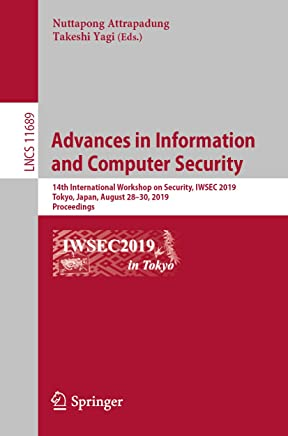 Advances in Information and Computer Security: 14th International Workshop on Security, IWSEC 2019, Tokyo, Japan, August 28–30, 2019, Proceedings (Lecture Notes in Computer Science Book 11689)