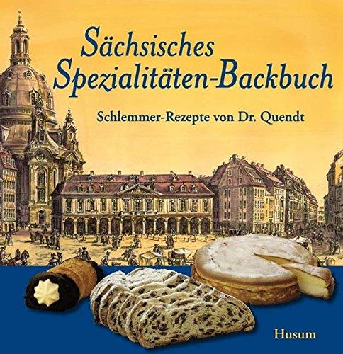 Sächsisches Spezialitäten-Backbuch: Schlemmer-Rezepte von Dr. Quendt