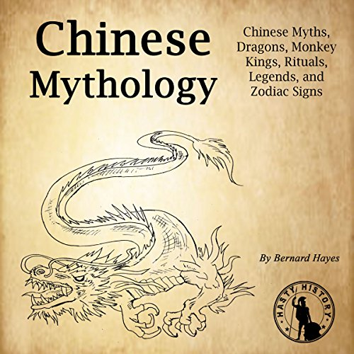 Chinese Mythology: Chinese Myths, Dragons, Monkey Kings, Rituals, Legends,  and Zodiac Signs