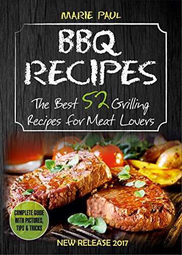 BBQ RECIPES: The Best 52 Grilling Recipes for Meat Lovers (smoking meat, grilled chicken recipes, kamado grill, texas bbq, argentine grill, how to smoke ... grilling, best barbecue) (English Edition)