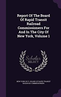 Report of the Board of Rapid Transit Railroad Commissioners for and in the City of New York, Volume 1