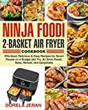 Ninja Foodi 2-Basket Air Fryer Cookbook: Effortless, Delicious & Easy Recipes for Smart People on a Budget (Air Fry, Air Broil, Roast, Bake, Reheat, and Dehydrate) (English Edition)