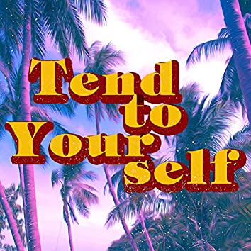 Tend To Yourself