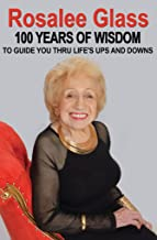 Rosalee Glass 100 Years of Wisdom: To Guide Thru Life's Ups and Downs