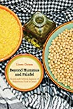 Beyond Hummus and Falafel: Social and Political Aspects of Palestinian Food in Israel: 40 (California Studies in Food and Culture)