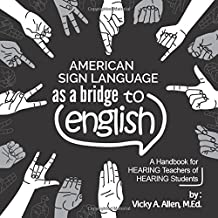 American Sign Language as a Bridge to English: A Handbook for HEARING Teachers of HEARING students