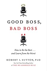 Good Boss, Bad Boss: How to Be the Best... and Learn from the Worst Kindle Edition