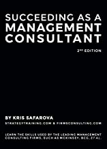 Succeeding as a Management Consultant: Learn the skills used by the leading management consulting firms, such as McKinsey, BCG, et al. (English Edition)