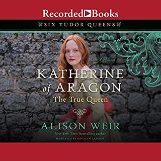 Katherine of Aragon, the True Queen     A Novel              Written by:                                                                                                                                 Alison Weir                               Narrated by:                                                                                                                                 Rosalyn Landor                      Length: 22 hrs and 31 mins     9 ratings     Overall 4.7