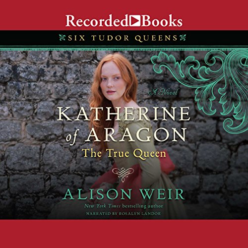 Katherine of Aragon, the True Queen audiobook cover art