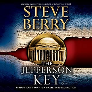 The Jefferson Key     A Novel              Written by:                                                                                                                                 Steve Berry                               Narrated by:                                                                                                                                 Scott Brick                      Length: 13 hrs and 22 mins     1 rating     Overall 4.0