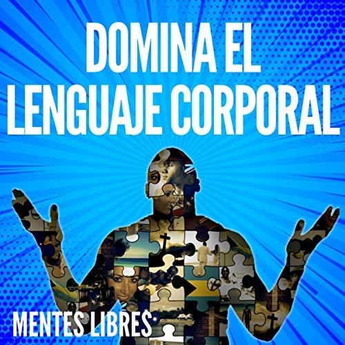 Domina el Lenguaje Corporal [Master Body Language] cover art