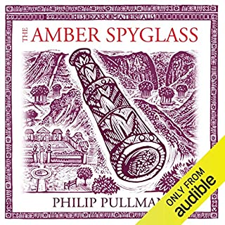 The Amber Spyglass: His Dark Materials Trilogy, Book 3                   By:                                                                                                                                 Philip Pullman                               Narrated by:                                                                                                                                 Philip Pullman,                                                                                        cast                      Length: 14 hrs and 52 mins     3,412 ratings     Overall 4.7