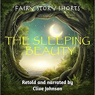 The Sleeping Beauty: Fairy Story Shorts                   By:                                                                                                                                 Clive Johnson                               Narrated by:                                                                                                                                 Clive Johnson                      Length: 11 mins     14 ratings     Overall 4.5