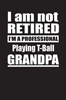 I Am Not Retired I'm A Professional Playing T-Ball Grandpa: Blank Lined Notebook Journal