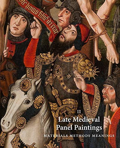 Late Medieval Panel Paintings: Materials, Methods, Meanings: Volume II: Methods, Materials and Meanings