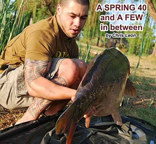 A Spring 40 and a Few in Between: A Spring-time session creates an everlasting memory for one carp angler