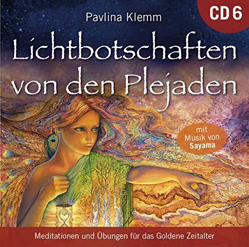 Lichtbotschaften von den Plejaden [Übungs-CD 6]: Meditationen und Übungen für das Goldene Zeitalter