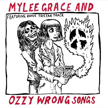 Mylee Grace and Ozzy Wrong Songs