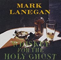 Whiskey for the Holy Ghost by Mark Lanegan (1994-01-18)