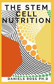 THE STEM CELL NUTRITION: Nutritional Guide to Fight Disease, Support Brain Health,Slow the Effects of Aging and Enhance Your Natural Repair System