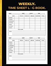 Weekly Time Sheet Log Book: Simple time sheet for employees | Undated Employee Time Sheets | Work Time Recorder Notebook t...