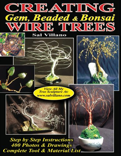 Creating Gem, Beaded & Bonsai Wire Trees: Step by Step Instructions, 400 Photos & Drawings (English Edition)