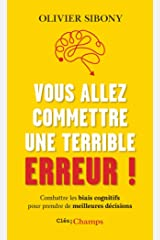 Vous allez commettre une terrible erreur !: Combattre les biais cognitifs pour prendre de meilleures décisions (French Edition) Kindle Edition