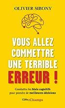 Vous allez commettre une terrible erreur !: Combattre les biais cognitifs pour prendre de meilleures décisions (French Edi...