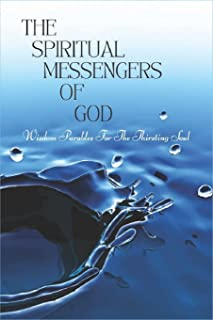 The Spiritual Messengers Of God: Wisdom Parables For The Thirsting Soul: Parables Of Jesus