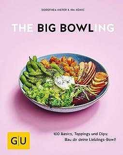 The Big Bowling: 100 Basics, Toppings und Dips: Bau dir dein