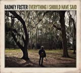 Songtexte von Radney Foster - Everything I Should Have Said