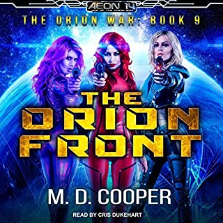 The Orion Front     Orion War Series, Book 9              By:                                                                                                                                 M. D. Cooper                               Narrated by:                                                                                                                                 Cris Dukehart                      Length: 8 hrs and 43 mins     1 rating     Overall 5.0