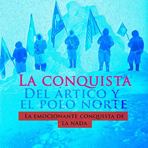 La conquista de Ártico y el Polo Norte [The Conquest of the Arctic and North Pole] copertina