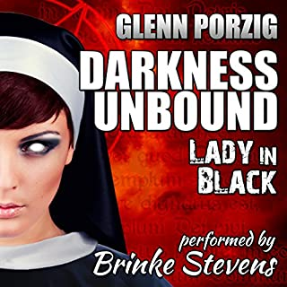Darkness Unbound: Lady in Black                   By:                                                                                                                                 Glenn Porzig                               Narrated by:                                                                                                                                 Brinke Stevens                      Length: 2 hrs and 28 mins     22 ratings     Overall 3.9