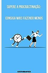 Supere a Procrastinação: Consiga Mais Fazendo Menos (AUTO-AJUDA E DESENVOLVIMENTO PESSOAL Livro 93) eBook Kindle