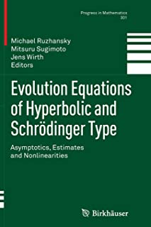 Evolution Equations of Hyperbolic and Schrödinger Type: Asymptotics, Estimates and Nonlinearities