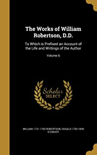The Works of William Robertson, D.D.: To Which Is Prefixed an Account of the Life and Writings of the Author; Volume 6