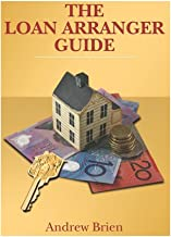 The Loan Arranger Guide: Getting and managing a home loan in Australia