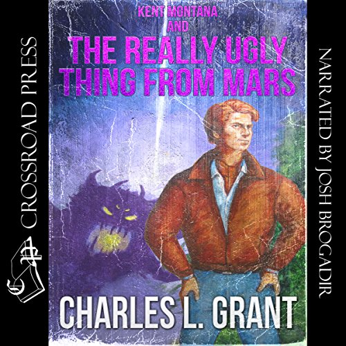 Kent Montana and the Really Ugly Thing from Mars audiobook cover art