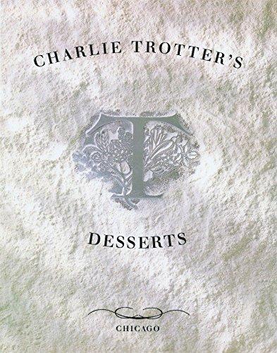 Charlie Trotter's Desserts: [A Cookbook]