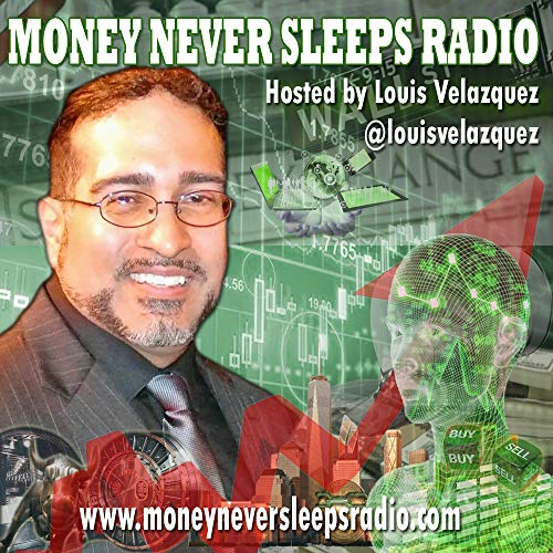 Money Never Sleeps Radio with Louis Velazquez Podcast By admin cover art