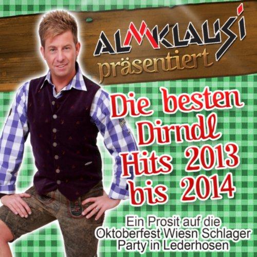 Almklausi präsentiert - Die besten Dirndl Hits 2013 bis 2014 (Ein Prosit auf die Oktoberfest Wiesn Schlager Party in Lederhosen)