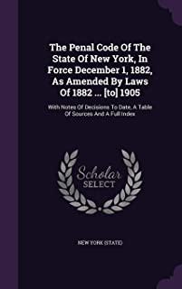 The Penal Code of the State of New York, in Force December 1, 1882, as Amended by Laws of 1882 ... [To] 1905: With Notes o...