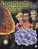 Quantum Vibe: This Means War Part 1